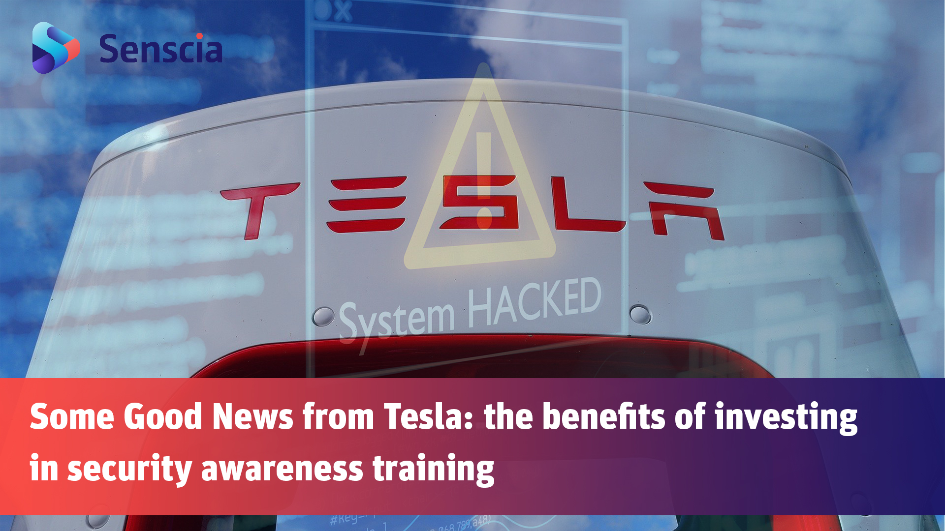 "Tesla supercharger with a system hacked prompt as an image overlay. Includes the article title ""Some Good News from Tesla: the benefits of investing in security awareness training"""