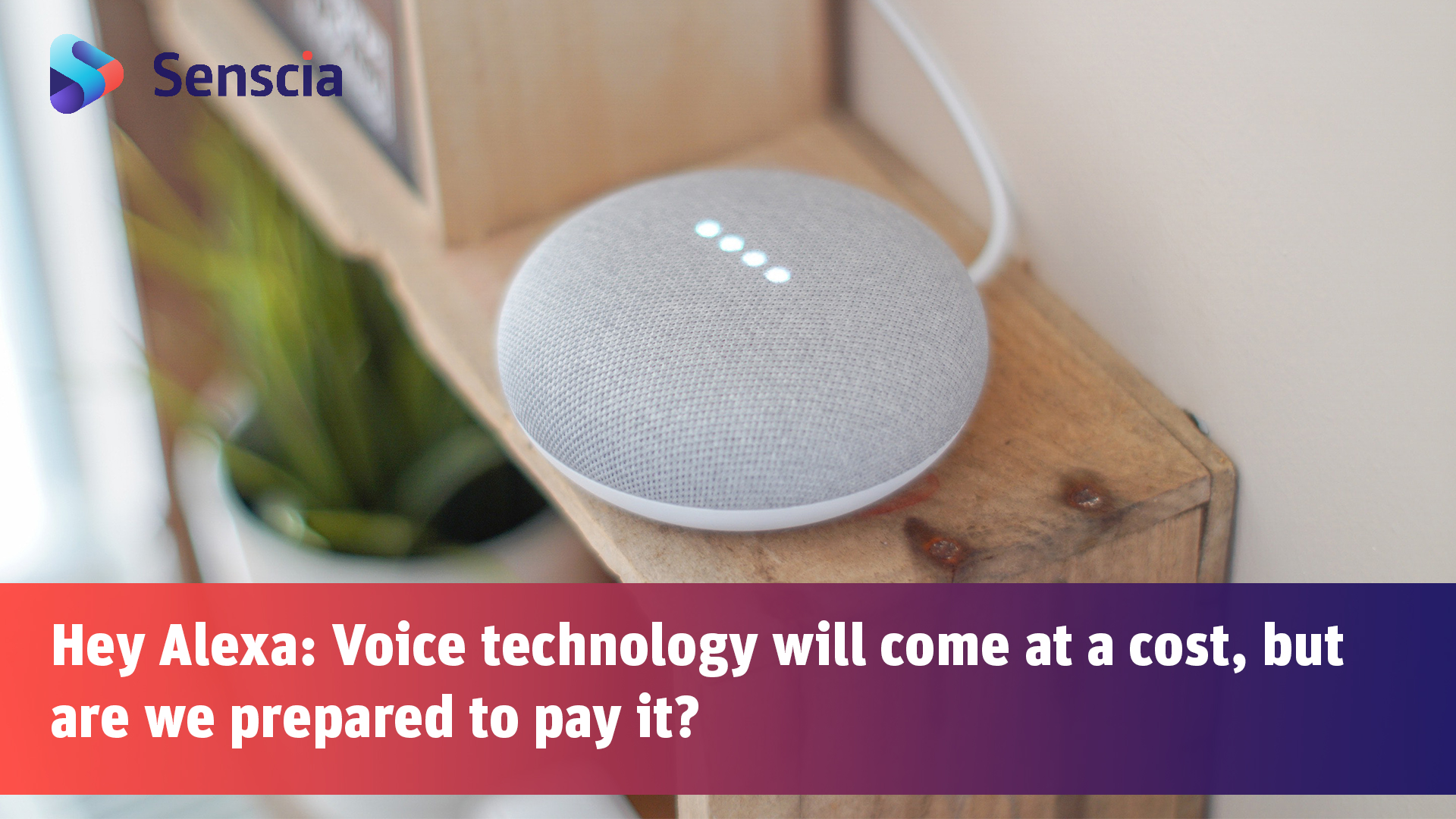 "Smart speaker with voice assistant. Google Nest with the title ""Hey Alexa: Voice technology will come at a cost, but are we prepared to pay it?"""